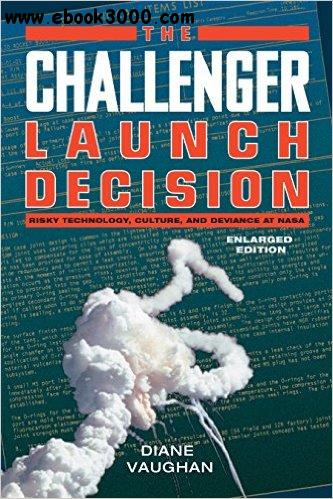 The Challenger Launch Decision: Risky Technology, Culture, and Deviance at NASA free download