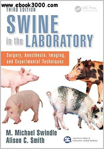 Swine in the Laboratory: Surgery, Anesthesia, Imaging, and Experimental Techniques, Third Edition free download