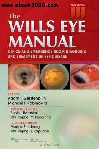 The Wills Eye Manual: Office and Emergency Room Diagnosis and Treatment of Eye Disease, 6th edition free download