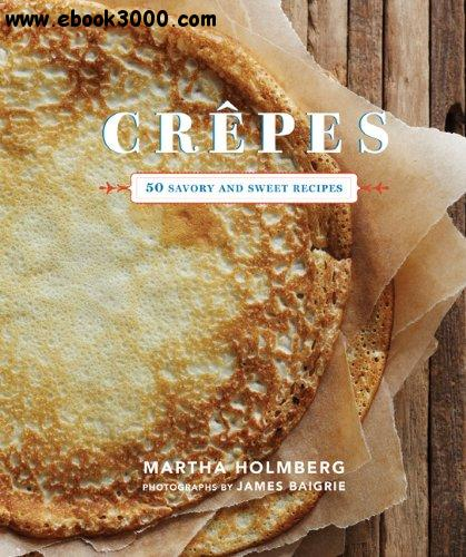 Crepes: 50 Savory and Sweet Recipes free download