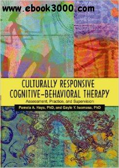 Culturally Responsive Cognitive-behavioral Therapy: Assessment, Practice, and Supervision free download