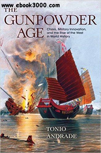 The Gunpowder Age: China, Military Innovation, and the Rise of the West in World History free download