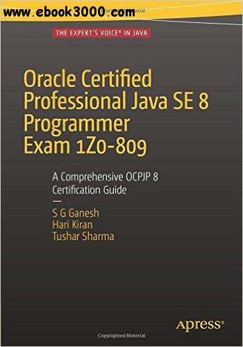 Oracle Certified Professional Java SE 8 Programmer Exam 1Z0-809: A Comprehensive OCPJP 8 Certification Guide free download