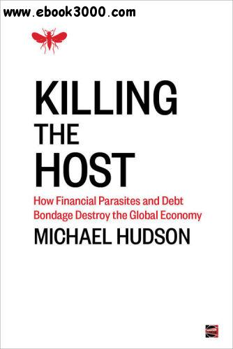Killing the Host: How Financial Parasites and Debt Bondage Destroy the Global Economy free download