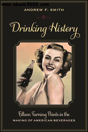 Drinking History: Fifteen Turning Points in the Making of American Beverages free download