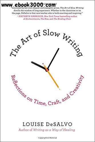 The Art of Slow Writing: Reflections on Time, Craft, and Creativity free download
