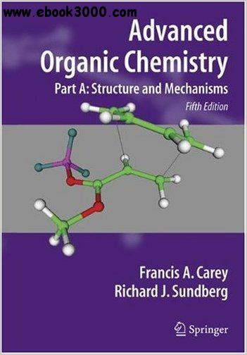 Advanced Organic Chemistry, Part A: Structure and Mechanisms free download