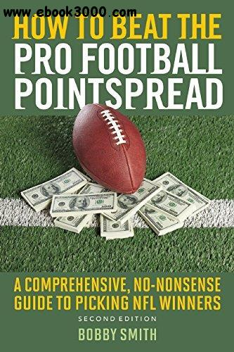 How to Beat the Pro Football Pointspread: A Comprehensive, No-Nonsense Guide to Picking NFL Winners, 2nd edition free download