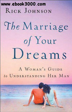 The Marriage of Your Dreams: A Woman's Guide to Understanding Her Man free download