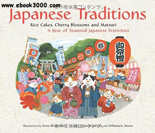 Japanese Traditions: Rice Cakes, Cherry Blossoms and Matsuri: A Year of Seasonal Japanese Festivities free download