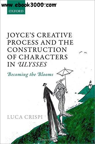Joyce's Creative Process and the Construction of Characters in Ulysses: Becoming the Blooms free download