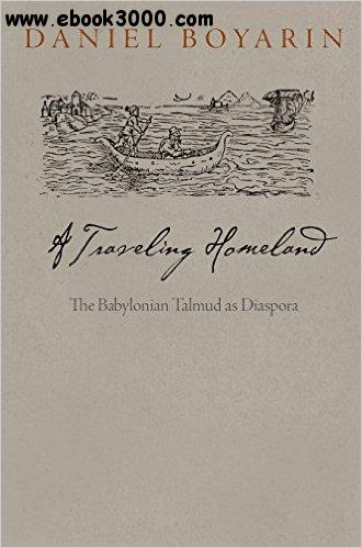A Traveling Homeland: The Babylonian Talmud as Diaspora free download