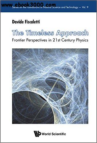 The Timeless Approach: Frontier Perspectives in 21st Century Physics free download