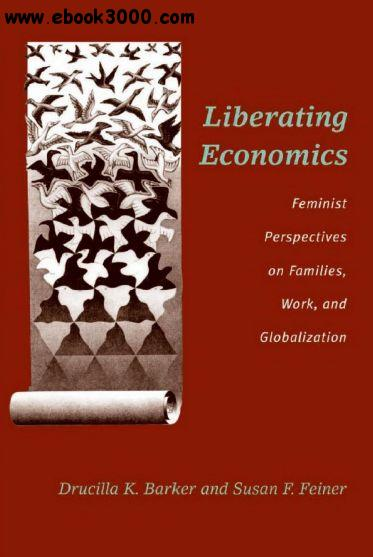 Liberating Economics: Feminist Perspectives on Families, Work, and Globalization free download