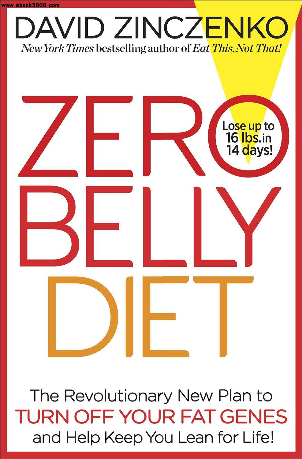 Zero Belly Diet: The Revolutionary New Plan to Turn Off Your Fat Genes and Keep You Lean for Life! free download