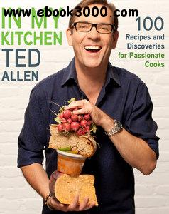 In My Kitchen: 100 Recipes and Discoveries for Passionate Cooks free download