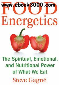 Food Energetics: The Spiritual, Emotional, and Nutritional Power of What We Eat free download