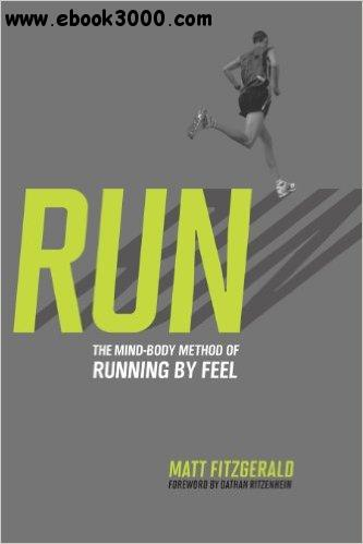 RUN: The Mind-Body Method of Running by Feel free download