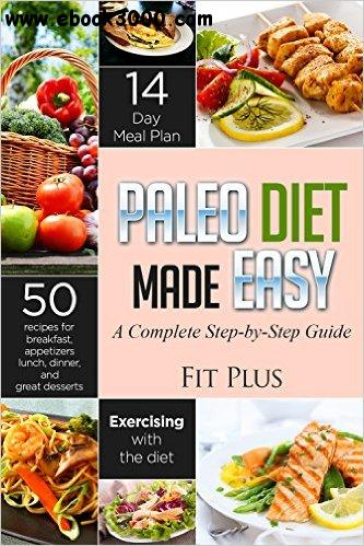 Paleo Diet Made Easy: A Step-by-Step Guide to the 14-Day Diet Plan for Beginners; Including 50 Delicious Recipes! free download