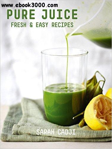 Pure Juice: Fresh & Easy Recipes free download