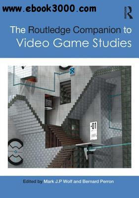 The Routledge Companion to Video Game Studies free download