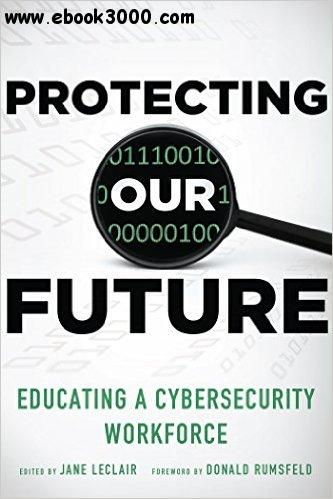 Protecting Our Future, Volume 1: Educating a Cybersecurity Workforce free download