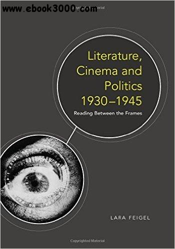 Literature, Cinema and Politics 1930-1945: Reading Between the Frames free download