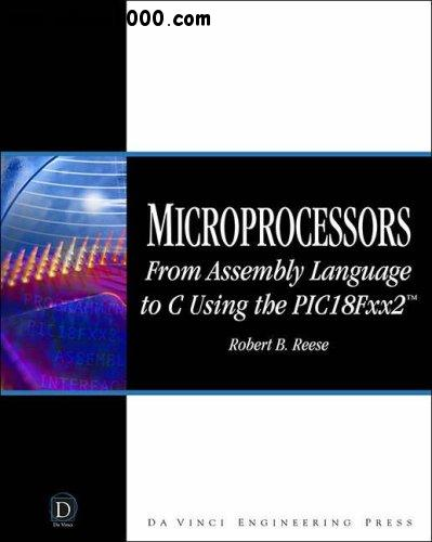 Microprocessors: From Assembly Language to C Using the PICI8FXX2 free download
