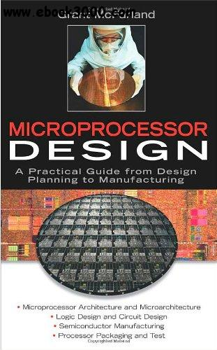 Microprocessor Design: A Practical Guide from Design Planning to Manufacturing free download