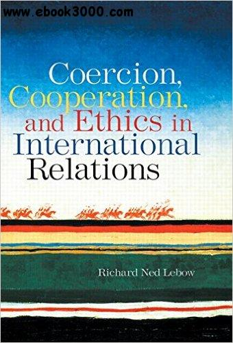 Coercion, Cooperation, and Ethics in International Relations free download
