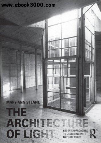 The Architecture of Light: Recent Approaches to Designing with Natural Light free download
