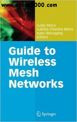 Guide to Wireless Mesh Networks free download