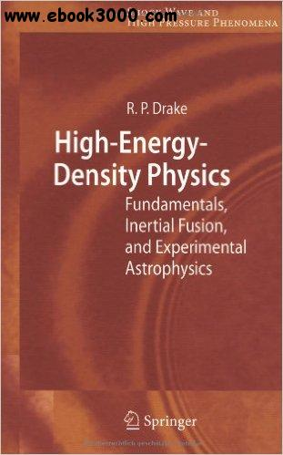 High-Energy-Density Physics: Fundamentals, Inertial Fusion, and Experimental Astrophysics free download
