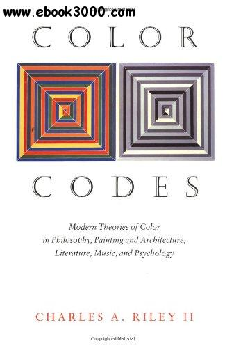 Color Codes: Modern Theories of Color in Philosophy, Painting and Architecture, Literature, Music, and Psychology free download