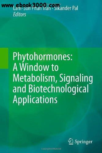 Phytohormones: A Window to Metabolism, Signaling and Biotechnological Applications free download