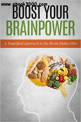 Boost Your Brainpower: A Simplified Approach to the Brain Maker Diet free download