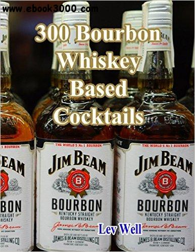 300 Bourbon Whiskey Based Cocktails free download
