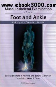Musculoskeletal Examination of the Foot and Ankle: Making the Complex Simple free download