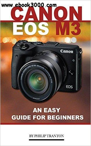 Canon EOS M3: An Easy Guide for Beginners free download