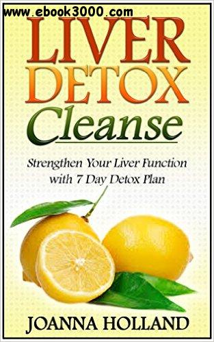 Liver Detox Cleanse: Strengthen Your Liver Function with 7 Day Detox Plan free download