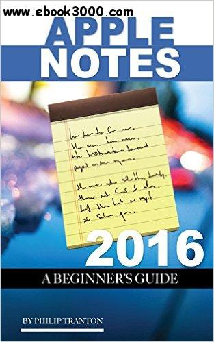 Apple Notes 2016: A Beginner's Guide free download