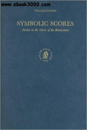 Symbolic Scores: Studies in the Music of the Renaissance free download