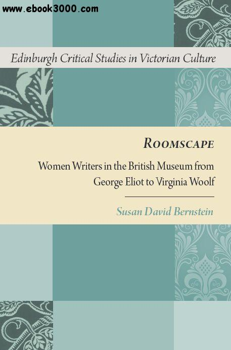 Roomscape: Women Writers in the British Museum from George Eliot to Virginia Woolf free download