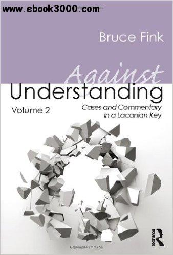 Against Understanding, Volume 2: Cases and Commentary in a Lacanian Key free download