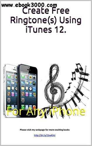 Create Free Ringtone(s) Using iTunes 12.: For Any iPhone free download