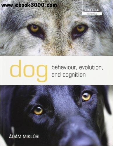 Dog Behaviour, Evolution, and Cognition free download