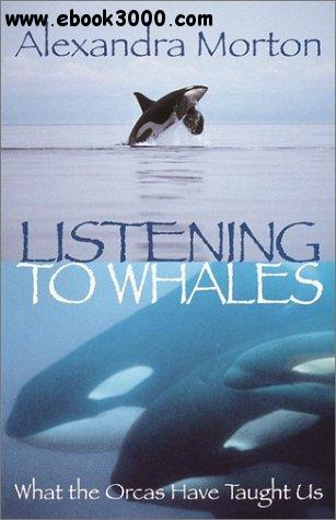 Listening to Whales: What the Orcas Have Taught Us free download