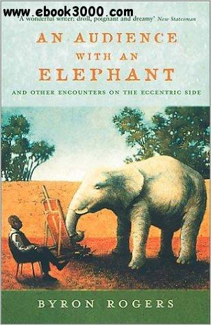 An Audience with an Elephant: And Other Encounters on the Eccentric Side free download