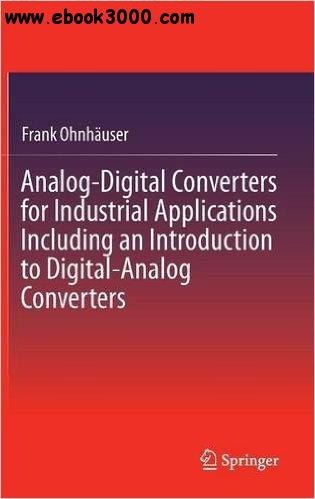 Analog-Digital Converters for Industrial Applications Including an Introduction to Digital-Analog Converters free download