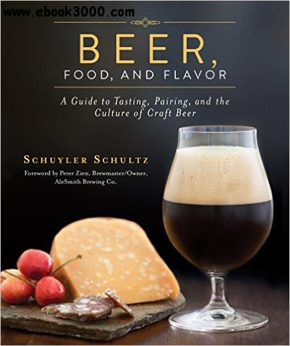 Beer, Food, and Flavor: A Guide to Tasting, Pairing, and the Culture of Craft Beer free download